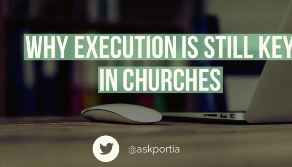 Why Execution Is Still Key In Churches