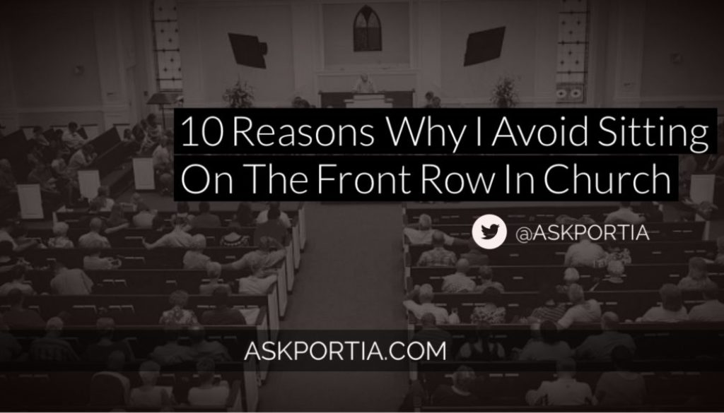 10 reasons why I avoid sitting on the front row in church